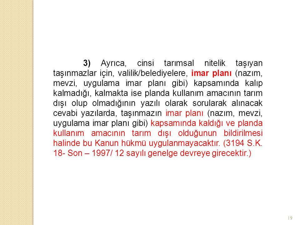19 3) Ayrıca, cinsi tarımsal nitelik taşıyan taşınmazlar için, valilik/belediyelere, imar planı (nazım, mevzi, uygulama imar planı gibi) kapsamında ka