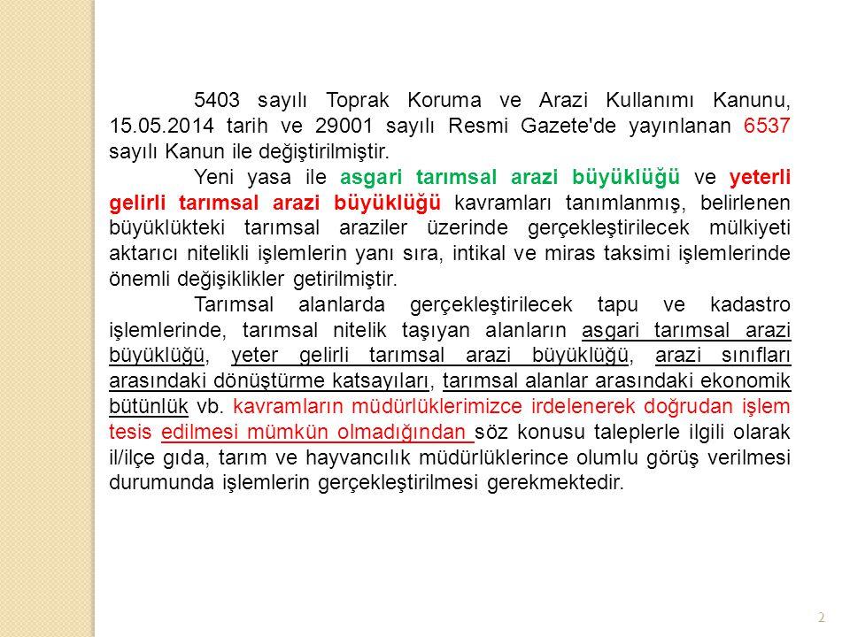 2 5403 sayılı Toprak Koruma ve Arazi Kullanımı Kanunu, 15.05.2014 tarih ve 29001 sayılı Resmi Gazete'de yayınlanan 6537 sayılı Kanun ile değiştirilmiş