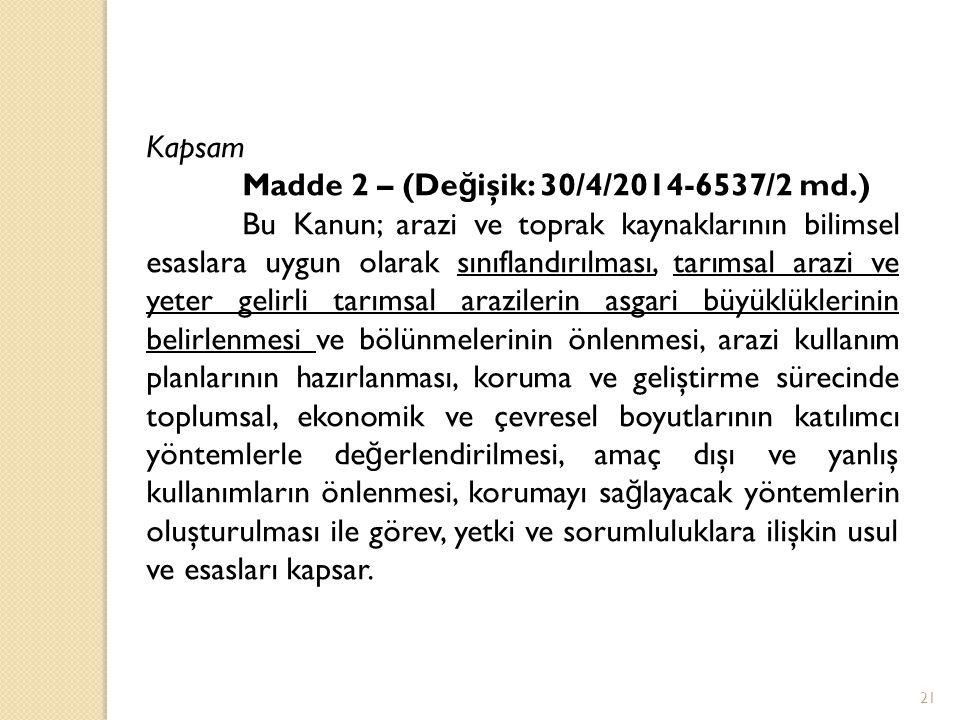 Kapsam Madde 2 – (De ğ işik: 30/4/2014-6537/2 md.) Bu Kanun; arazi ve toprak kaynaklarının bilimsel esaslara uygun olarak sınıflandırılması, tarımsal