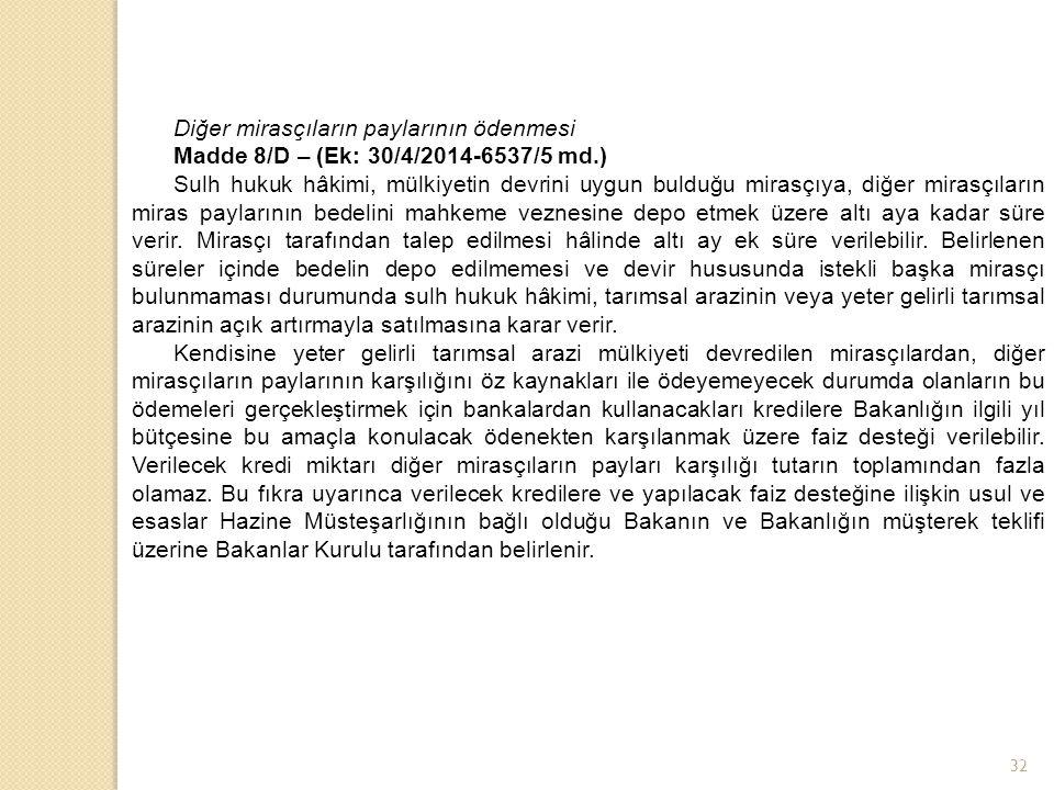 Diğer mirasçıların paylarının ödenmesi Madde 8/D – (Ek: 30/4/2014-6537/5 md.) Sulh hukuk hâkimi, mülkiyetin devrini uygun bulduğu mirasçıya, diğer mir