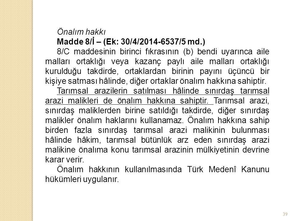 Önalım hakkı Madde 8/İ – (Ek: 30/4/2014-6537/5 md.) 8/C maddesinin birinci fıkrasının (b) bendi uyarınca aile malları ortaklığı veya kazanç paylı aile