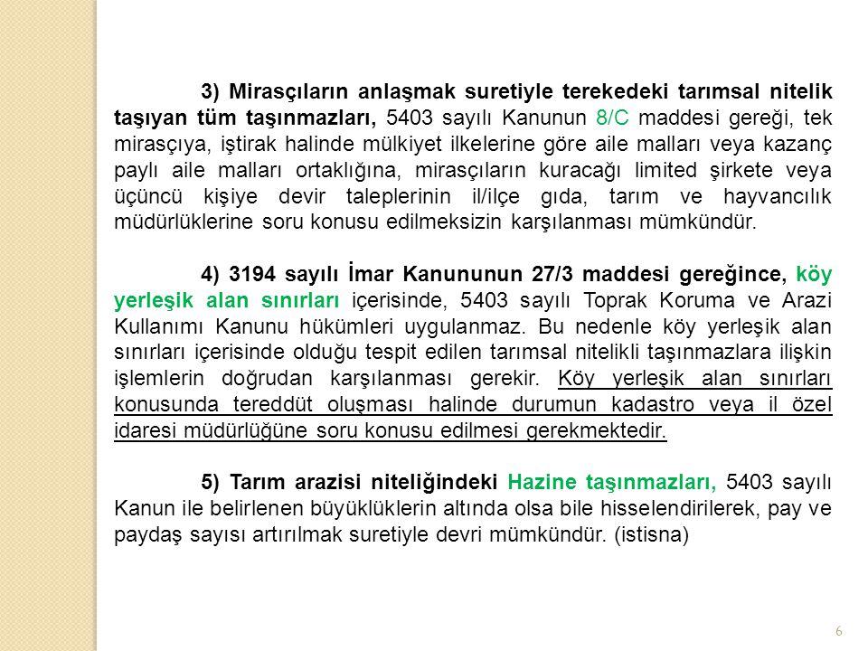 6 3) Mirasçıların anlaşmak suretiyle terekedeki tarımsal nitelik taşıyan tüm taşınmazları, 5403 sayılı Kanunun 8/C maddesi gereği, tek mirasçıya, işti