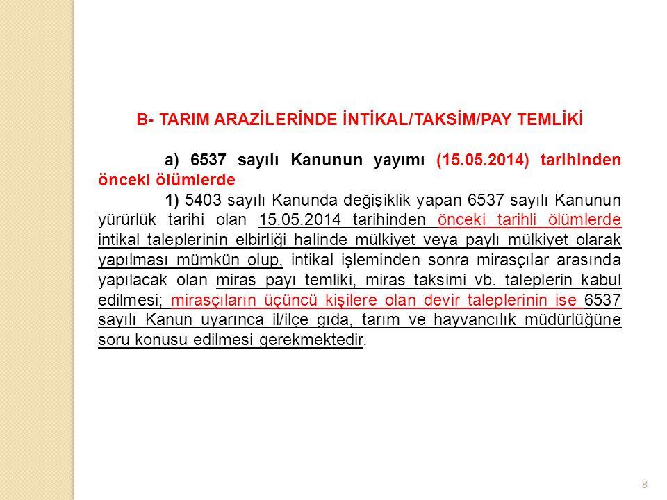 8 B- TARIM ARAZİLERİNDE İNTİKAL/TAKSİM/PAY TEMLİKİ a) 6537 sayılı Kanunun yayımı (15.05.2014) tarihinden önceki ölümlerde 1) 5403 sayılı Kanunda değiş