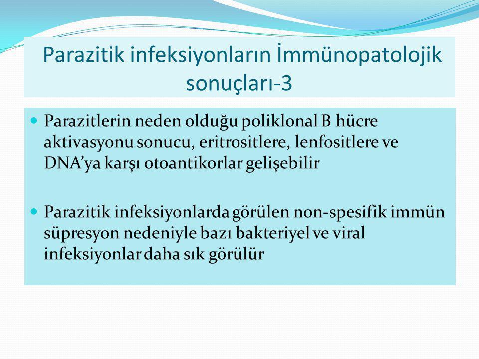 Parazitik infeksiyonların İmmünopatolojik sonuçları-3 Parazitlerin neden olduğu poliklonal B hücre aktivasyonu sonucu, eritrositlere, lenfositlere ve