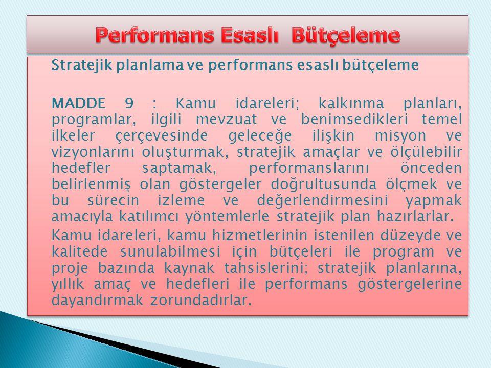 Performans Esaslı Bütçeleme: Kaynakların kamu idarelerinin amaç ve hedefleri doğrultusunda tahsisini ve kullanılmasını sağlayan, performans ölçümü ve değerlendirmesi yaparak ulaşılmak istenen hedeflere ulaşılıp ulaşılamadığını tespit eden ve sonuçları raporlayan bir bütçeleme sistemidir.