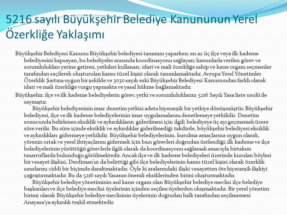 5216 sayılı Büyükşehir Belediye Kanununun Yerel Özerkliğe Yaklaşımı Büyükşehir Belediyesi Kanunu Büyükşehir belediyesi tanımını yaparken; en az üç ilç