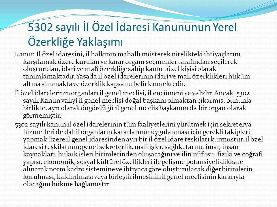 5302 sayılı İl Özel İdaresi Kanununun Yerel Özerkliğe Yaklaşımı Kanun İl özel idaresini, il halkının mahallî müşterek nitelikteki ihtiyaçlarını karşıl