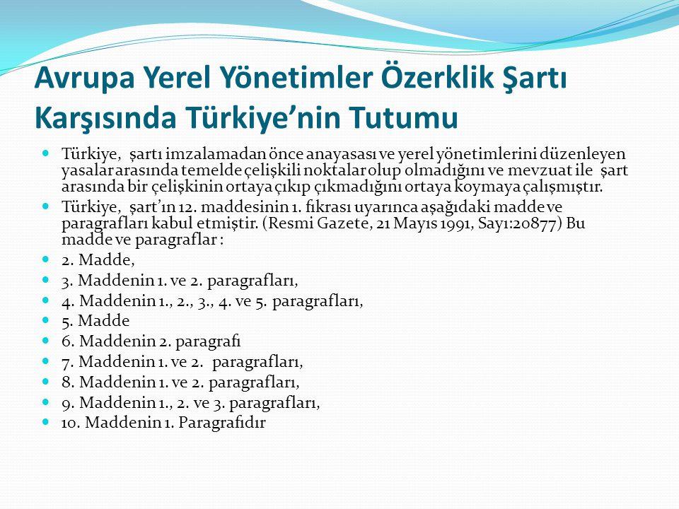 Avrupa Yerel Yönetimler Özerklik Şartı Karşısında Türkiye'nin Tutumu Türkiye, şartı imzalamadan önce anayasası ve yerel yönetimlerini düzenleyen yasal