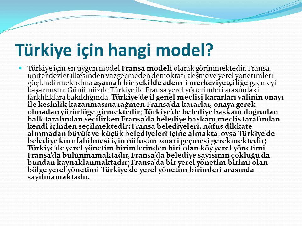 Türkiye için hangi model? Türkiye için en uygun model Fransa modeli olarak görünmektedir. Fransa, üniter devlet ilkesinden vazgeçmeden demokratikleşme