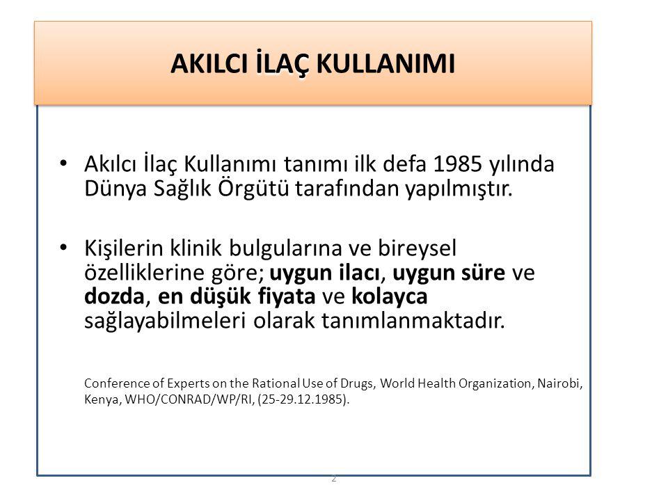 İLAÇ AKILCI İLAÇ KULLANIMI Akılcı İlaç Kullanımı tanımı ilk defa 1985 yılında Dünya Sağlık Örgütü tarafından yapılmıştır. Kişilerin klinik bulgularına