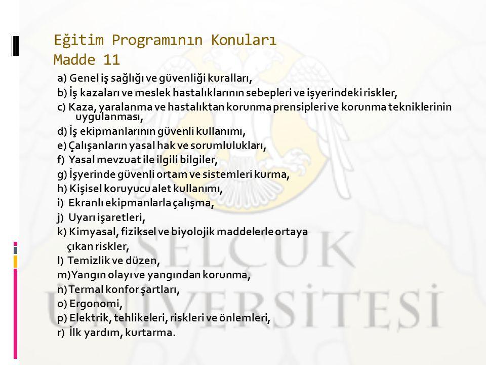 Eğitim Programının Konuları Madde 11 a) Genel iş sağlığı ve güvenliği kuralları, b) İş kazaları ve meslek hastalıklarının sebepleri ve işyerindeki ris