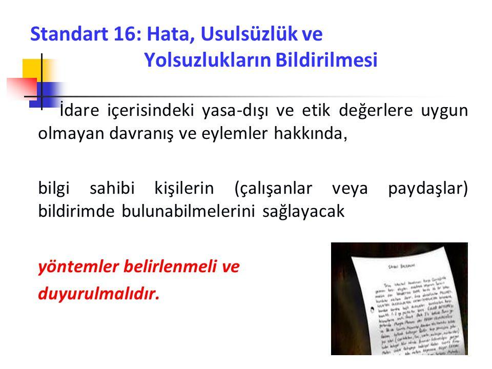 Standart 16: Hata, Usulsüzlük ve Yolsuzlukların Bildirilmesi İdare içerisindeki yasa-dışı ve etik değerlere uygun olmayan davranış ve eylemler hakkınd
