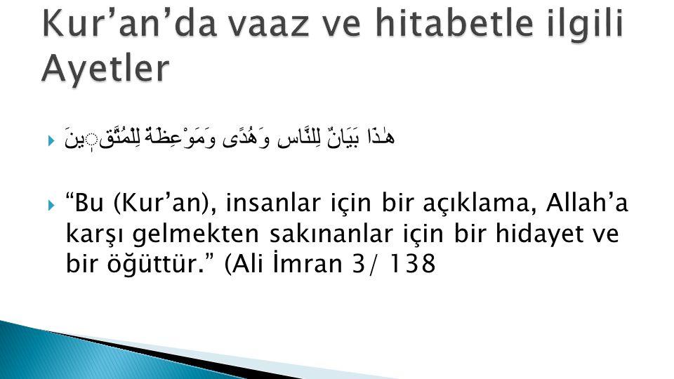  هٰـذَا بَيَانٌ لِلنَّاسِ وَهُدًى وَمَوْعِظَةٌ لِلْمُتَّقينَ  Bu (Kur'an), insanlar için bir açıklama, Allah'a karşı gelmekten sakınanlar için bir hidayet ve bir öğüttür. (Ali İmran 3/ 138