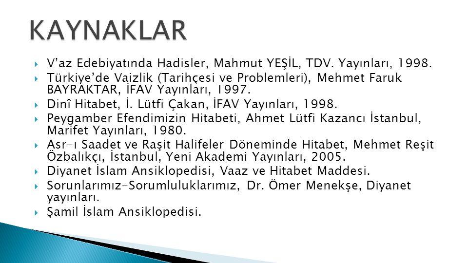  V'az Edebiyatında Hadisler, Mahmut YEŞİL, TDV.Yayınları, 1998.