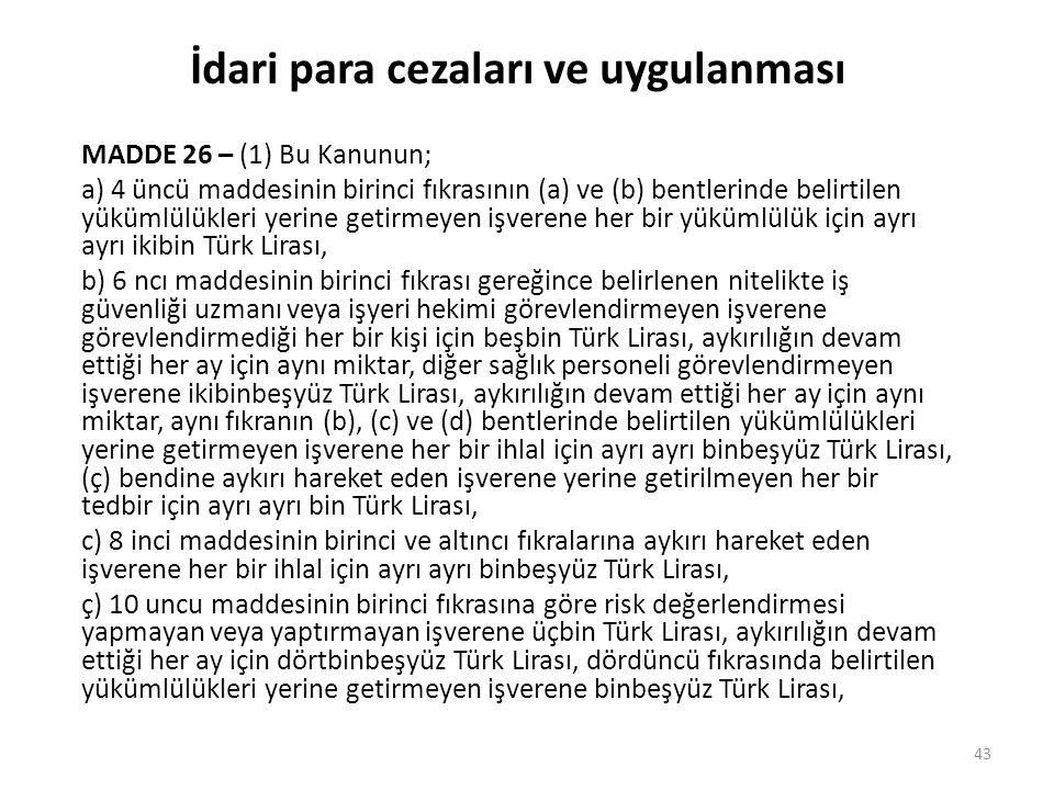 İdari para cezaları ve uygulanması MADDE 26 – (1) Bu Kanunun; a) 4 üncü maddesinin birinci fıkrasının (a) ve (b) bentlerinde belirtilen yükümlülükleri