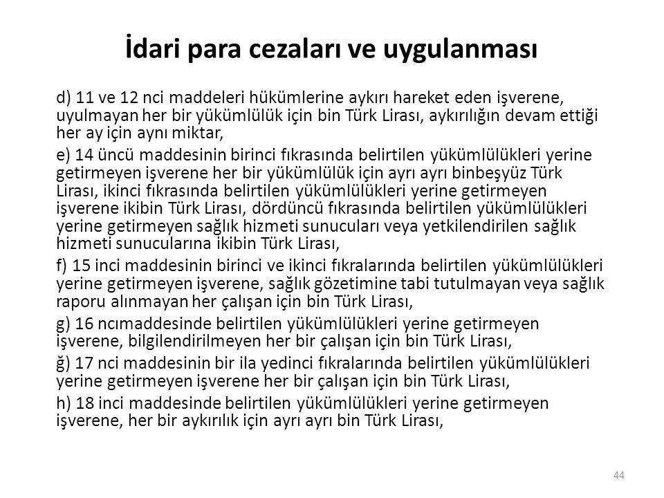 İdari para cezaları ve uygulanması d) 11 ve 12 nci maddeleri hükümlerine aykırı hareket eden işverene, uyulmayan her bir yükümlülük için bin Türk Lira