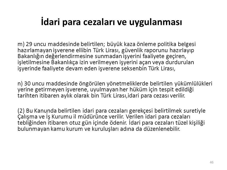 İdari para cezaları ve uygulanması m) 29 uncu maddesinde belirtilen; büyük kaza önleme politika belgesi hazırlamayan işverene ellibin Türk Lirası, güv