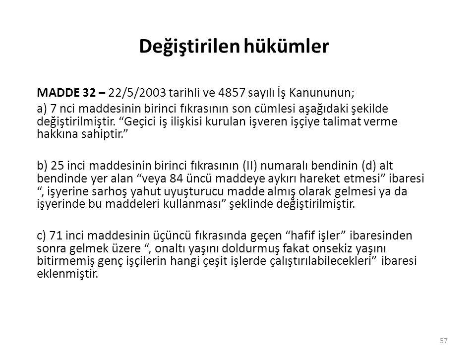Değiştirilen hükümler MADDE 32 – 22/5/2003 tarihli ve 4857 sayılı İş Kanununun; a) 7 nci maddesinin birinci fıkrasının son cümlesi aşağıdaki şekilde d