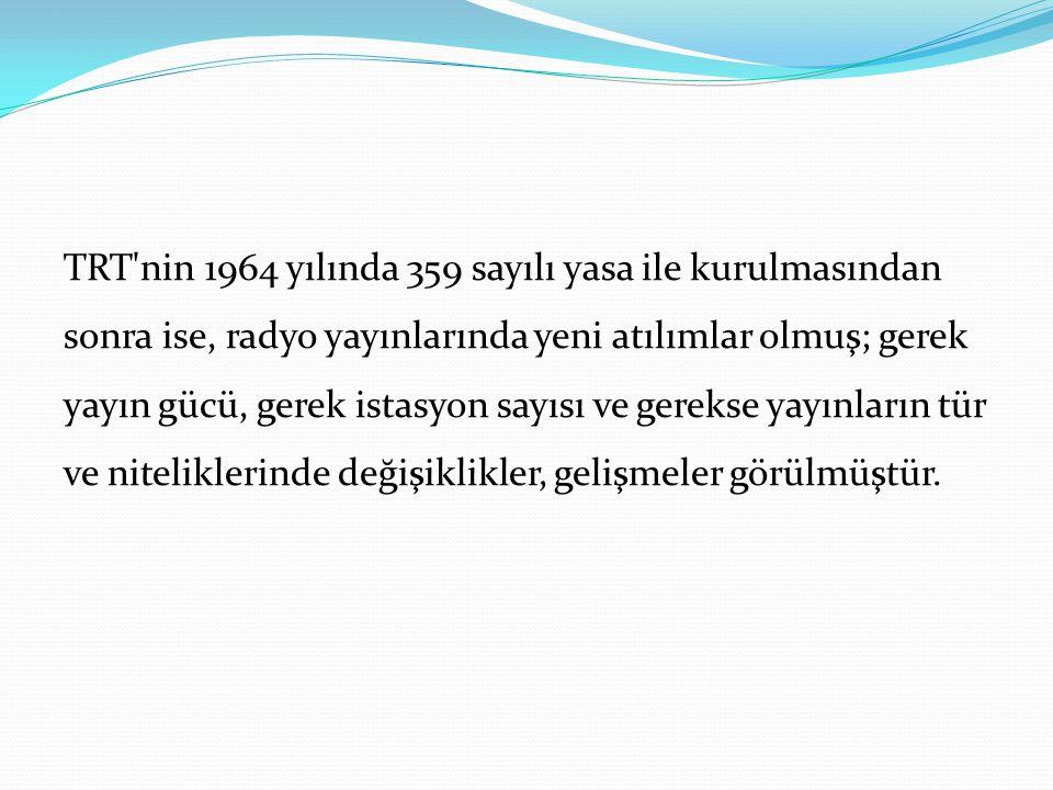TRT'nin 1964 yılında 359 sayılı yasa ile kurulmasından sonra ise, radyo yayınlarında yeni atılımlar olmuş; gerek yayın gücü, gerek istasyon sayısı ve