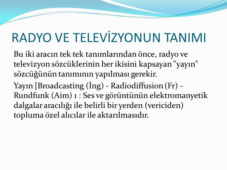 RADYO VE TELEVİZYONUN TANIMI Bu iki aracın tek tek tanımlarından önce, radyo ve televizyon sözcüklerinin her ikisini kapsayan