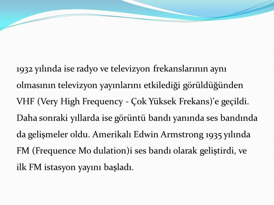 1932 yılında ise radyo ve televizyon frekanslarının aynı olmasının televizyon yayınlarını etkilediği görüldüğünden VHF (Very High Frequency - Çok Yüks