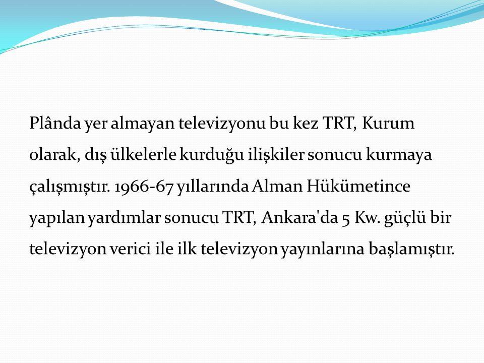 Plânda yer almayan televizyonu bu kez TRT, Kurum olarak, dış ülkelerle kurduğu ilişkiler sonucu kurmaya çalışmıştır. 1966-67 yıllarında Alman Hükümeti
