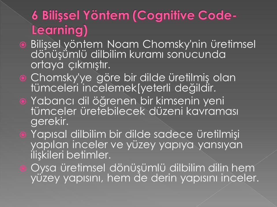  Bilişsel yöntem Noam Chomsky'nin üretimsel dönüşümlü dilbilim kuramı sonucunda ortaya çıkmıştır.  Chomsky'ye göre bir dilde üretilmiş olan tümceler