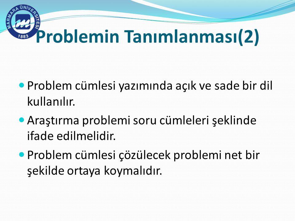 Problemin Tanımlanması(2) Problem cümlesi yazımında açık ve sade bir dil kullanılır.