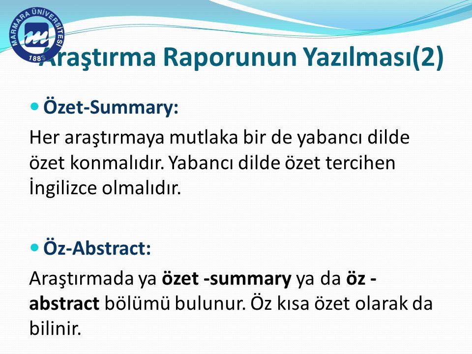 Araştırma Raporunun Yazılması(2) Özet-Summary: Her araştırmaya mutlaka bir de yabancı dilde özet konmalıdır.