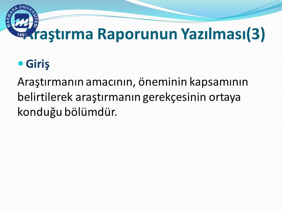 Araştırma Raporunun Yazılması(3) Giriş Araştırmanın amacının, öneminin kapsamının belirtilerek araştırmanın gerekçesinin ortaya konduğu bölümdür.