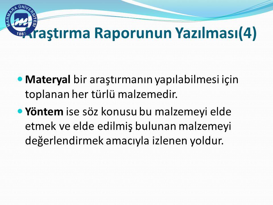 Araştırma Raporunun Yazılması(4) Materyal bir araştırmanın yapılabilmesi için toplanan her türlü malzemedir.