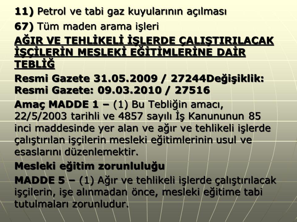 11) Petrol ve tabi gaz kuyularının açılması 11) Petrol ve tabi gaz kuyularının açılması 67) Tüm maden arama işleri AĞIR VE TEHLİKELİ İŞLERDE ÇALIŞTIRI