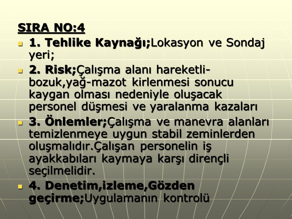 SIRA NO:4 1. Tehlike Kaynağı;Lokasyon ve Sondaj yeri; 1. Tehlike Kaynağı;Lokasyon ve Sondaj yeri; 2. Risk;Çalışma alanı hareketli- bozuk,yağ-mazot kir