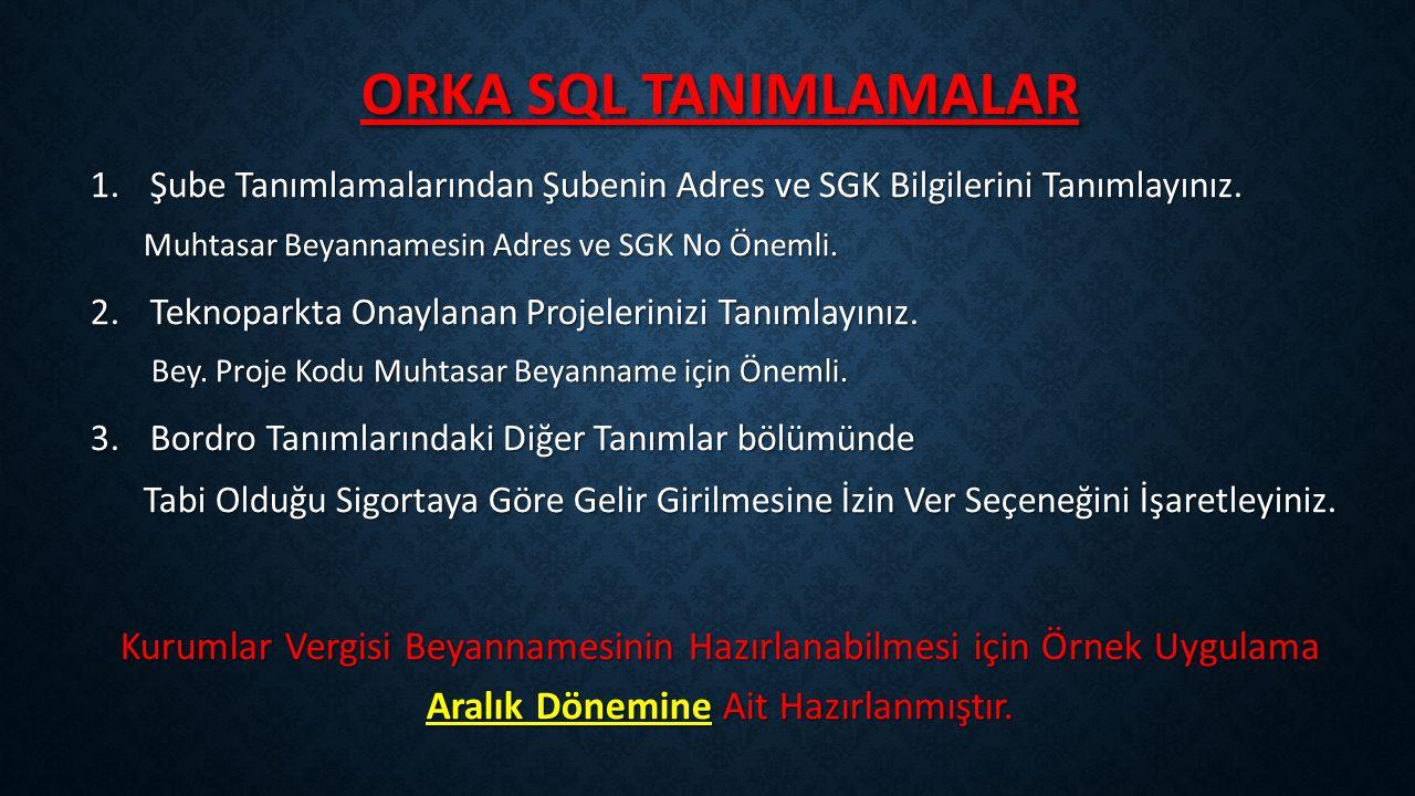 ORKA SQL TANIMLAMALAR 1.Şube Tanımlamalarından Şubenin Adres ve SGK Bilgilerini Tanımlayınız.