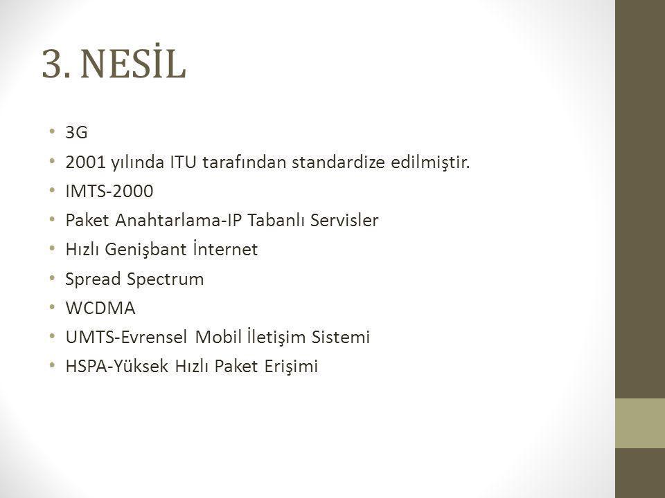 3. NESİL 3G 2001 yılında ITU tarafından standardize edilmiştir. IMTS-2000 Paket Anahtarlama-IP Tabanlı Servisler Hızlı Genişbant İnternet Spread Spect