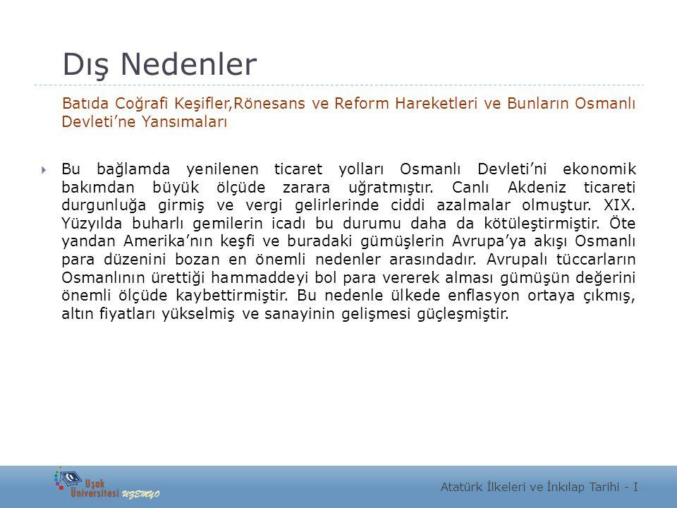 Dış Nedenler Batıda Coğrafi Keşifler,Rönesans ve Reform Hareketleri ve Bunların Osmanlı Devleti'ne Yansımaları  Bu bağlamda yenilenen ticaret yolları
