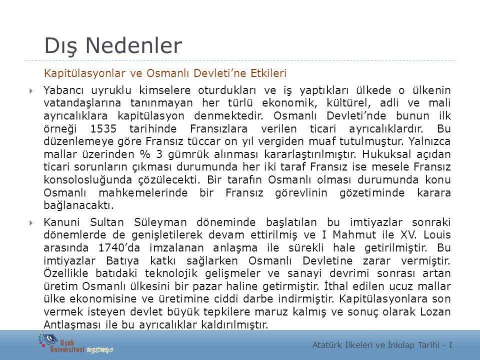 Dış Nedenler Kapitülasyonlar ve Osmanlı Devleti'ne Etkileri  Yabancı uyruklu kimselere oturdukları ve iş yaptıkları ülkede o ülkenin vatandaşlarına t