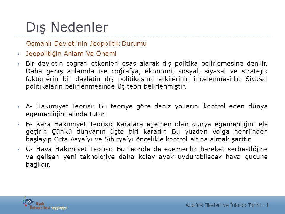 Dış Nedenler Osmanlı Devleti'nin Jeopolitik Durumu  Jeopolitiğin Anlam Ve Önemi  Bir devletin coğrafi etkenleri esas alarak dış politika belirlemesi