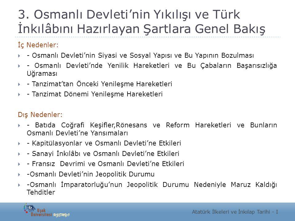 3. Osmanlı Devleti'nin Yıkılışı ve Türk İnkılâbını Hazırlayan Şartlara Genel Bakış İç Nedenler:  - Osmanlı Devleti'nin Siyasi ve Sosyal Yapısı ve Bu