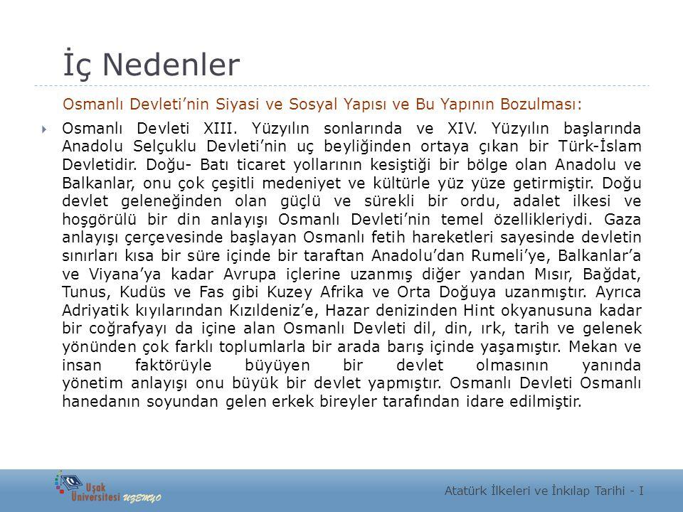 İç Nedenler Osmanlı Devleti'nin Siyasi ve Sosyal Yapısı ve Bu Yapının Bozulması:  Osmanlı Devleti XIII. Yüzyılın sonlarında ve XIV. Yüzyılın başların