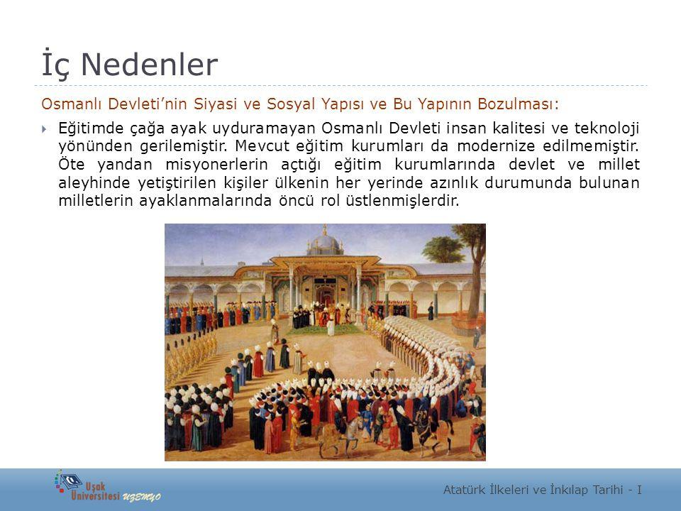 İç Nedenler Osmanlı Devleti'nin Siyasi ve Sosyal Yapısı ve Bu Yapının Bozulması:  Eğitimde çağa ayak uyduramayan Osmanlı Devleti insan kalitesi ve te