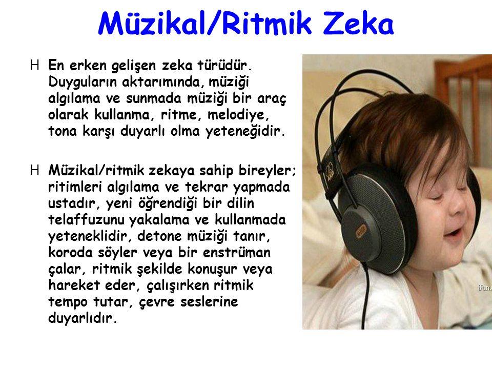 Müzikal/Ritmik Zeka  En erken gelişen zeka türüdür. Duyguların aktarımında, müziği algılama ve sunmada müziği bir araç olarak kullanma, ritme, melodi