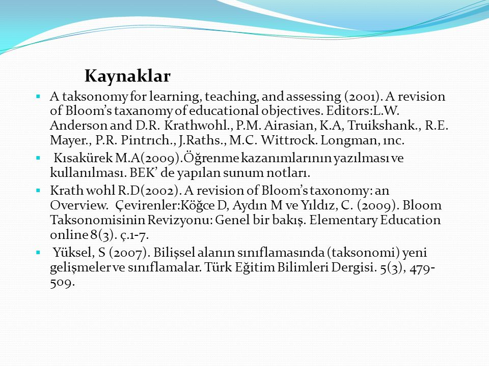Kaynaklar  A taksonomy for learning, teaching, and assessing (2001). A revision of Bloom's taxanomy of educational objectives. Editors:L.W. Anderson