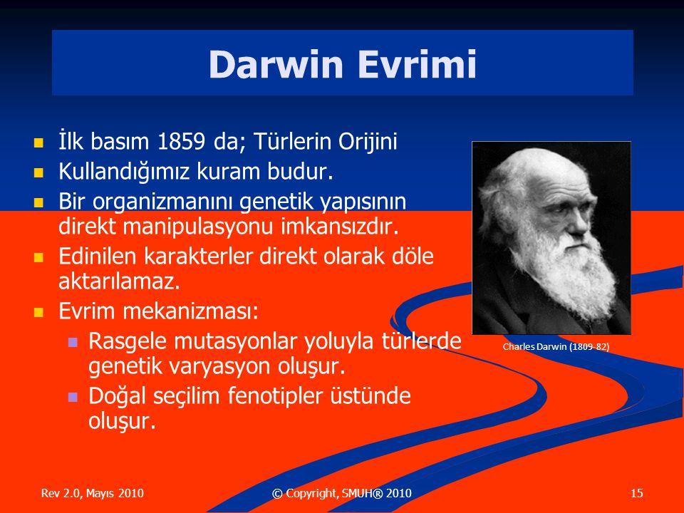 Rev 2.0, Mayıs 2010 15© Copyright, SMUH® 2010 Darwin Evrimi İlk basım 1859 da; Türlerin Orijini Kullandığımız kuram budur.