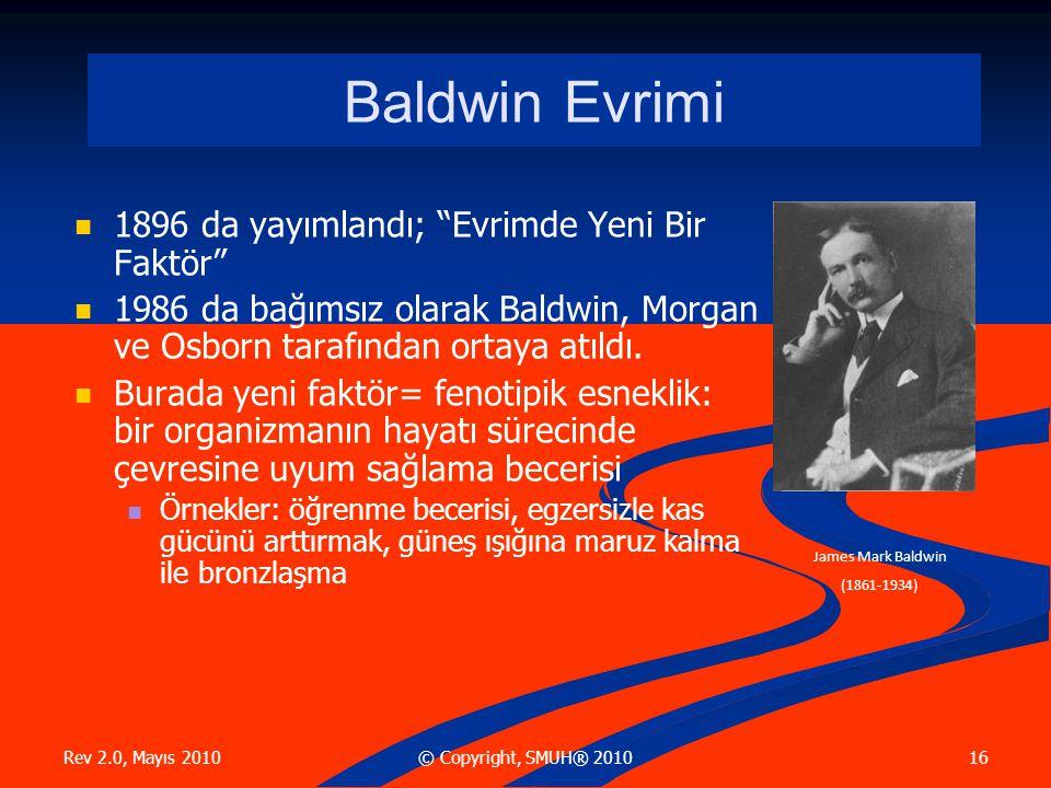 Rev 2.0, Mayıs 2010 16© Copyright, SMUH® 2010 Baldwin Evrimi 1896 da yayımlandı; Evrimde Yeni Bir Faktör 1986 da bağımsız olarak Baldwin, Morgan ve Osborn tarafından ortaya atıldı.