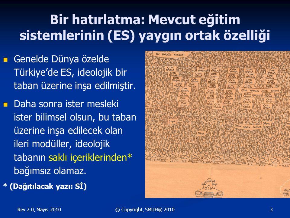 Rev 2.0, Mayıs 2010 3© Copyright, SMUH® 2010 Bir hatırlatma: Mevcut eğitim sistemlerinin (ES) yaygın ortak özelliği Genelde Dünya özelde Türkiye'de ES, ideolojik bir taban üzerine inşa edilmiştir.