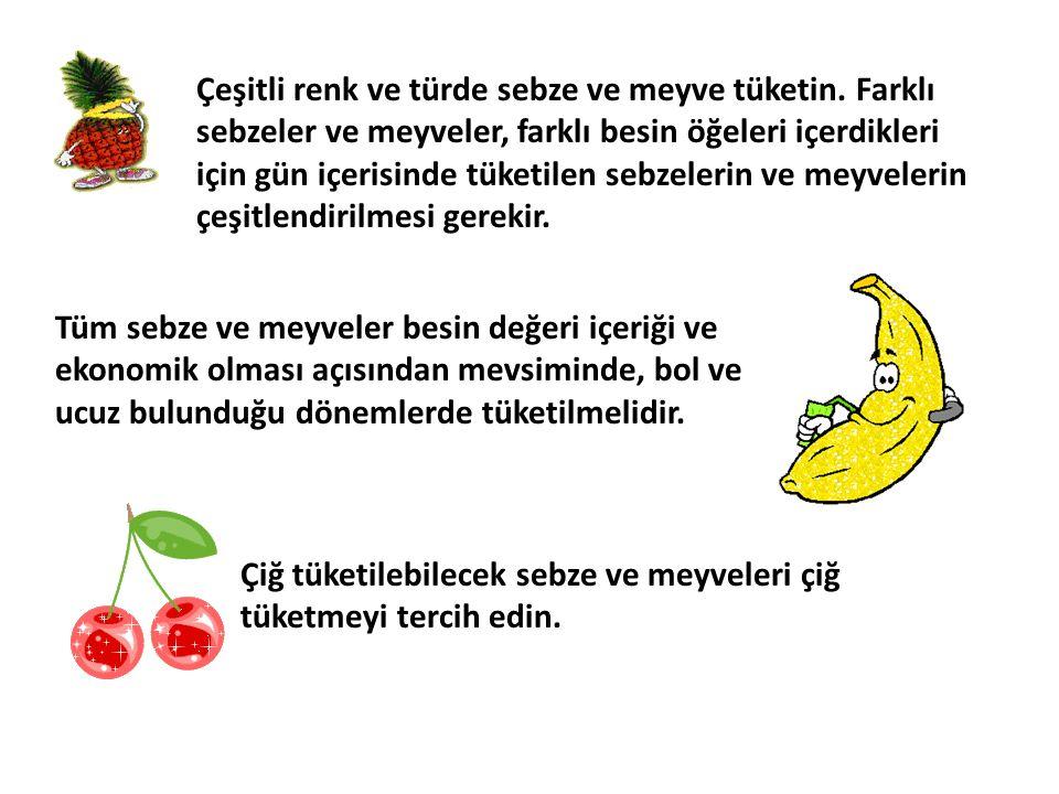 Çeşitli renk ve türde sebze ve meyve tüketin. Farklı sebzeler ve meyveler, farklı besin öğeleri içerdikleri için gün içerisinde tüketilen sebzelerin v