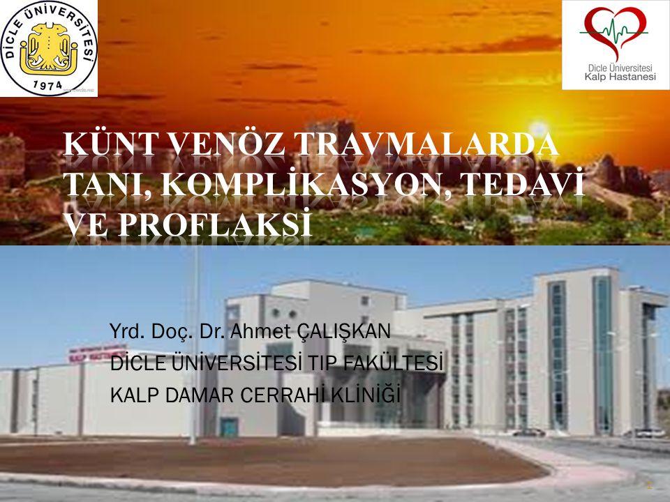 Yrd. Doç. Dr. Ahmet ÇALIŞKAN DİCLE ÜNİVERSİTESİ TIP FAKÜLTESİ KALP DAMAR CERRAHİ KLİNİĞİ 1