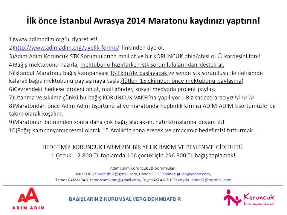 İlk önce İstanbul Avrasya 2014 Maratonu kaydınızı yaptırın! 1)www.adimadim.org'u ziyaret et! 2)http://www.adimadim.org/uyelik-formu/ linkinden üye ol,