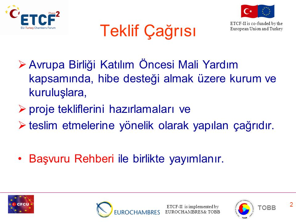 ETCF-II is implemented by EUROCHAMBRES& TOBB TOBB ETCF-II is co-funded by the European Union and Turkey 13 İştirakçiler Kimlerdir.